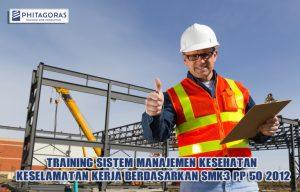 TRAINING SISTEM MANAJEMEN KESEHATAN & KESELAMATAN KERJA BERDASARKAN SMK3 PP 50 2012