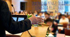 Training Pengelolaan Lembaga Pelatihan Kerja Sertifikasi BNSP